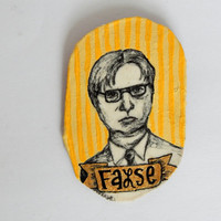 Dwight Schrute Badge // The Office // False. // Hand-Painted Pinback Badge // Wearable Art