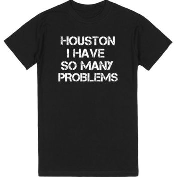 Houston I Have So Many Problems