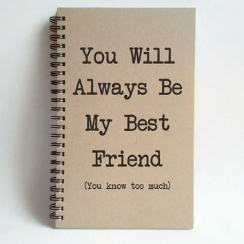 You will always be my best friend you know too much, 5x8 writing journal, custom spiral notebook, personalized brown kraft memory book