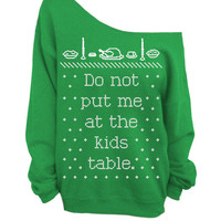 Do Not Put Me At The Kids Table - Ugly Christmas and Thanksgiving Sweater  - Green Slouchy Oversized Sweatshirt