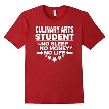 Culinary Arts Student T-shirt No Sleep No Money No Life