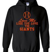 Funny Love Me Like You Love The Giants Unisex Hoodie! Great Love Me Like You Love The Giants Hoodie! Great Gift Idea!!