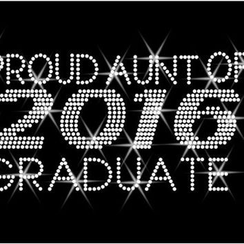 "Rhinestone Transfer ""Proud Aunt 2016 Graduation"" Hotfix , Iron On, Bling"