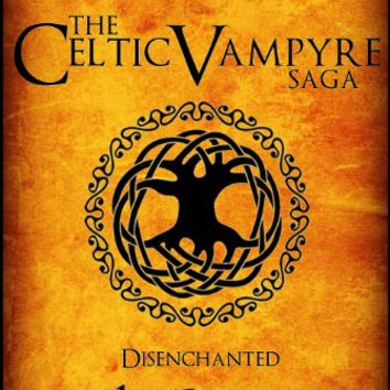 Disenchanted: Book One (The Celtic Vampyre Saga 1) Kindle Edition