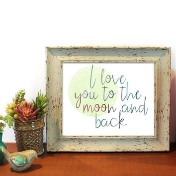 I Love You To The Moon And Back Watercolor Print, Nursery Art,  Baby Girl Nursery, Moon Wall Decor, I Love You, Baby Gift, Digital Download