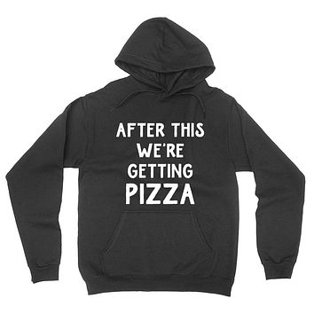 After this we're getting pizza, funny pizza lover gift, food lover, birthday graphic hoodie