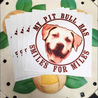 "My Pit Bull Has Smiles For Miles 4"" x 5"" Sticker"