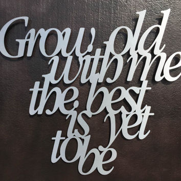 Grow Old With Me Metal Wall Art - Metal Art - Quote - Wall Art - Metal decor