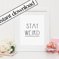 Printable Art, stay weird print, inspirational, motivational, modern wall decor, funny quote, Minimalist print, wall art, instant download
