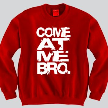 Come At Me Bro Crewneck Funny and Music