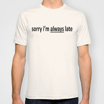 Sorry i'm always late 100% Organic tee Typography Men Fitted t-shirt Typography Women Fitted t-shirt Certified Organic Cotton t-shirt