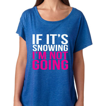 If its snowing Im not Going Women's Tri-Blend Dolman shirt