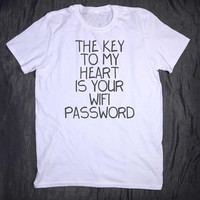 The Key To My Heart Is Your Wifi Password Slogan Tee Funny Internet Social Media Addict Blogger Teen Tumblr Tee T-shirt