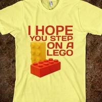 I Hope You Step On A Lego -