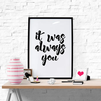Digital Download Motivational Print ''It Was always You'' Typography Poster Inspirational Quote Word Art Wall Decor Love Quotes
