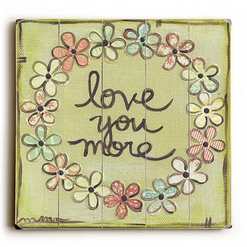 Love You More by Artist Monica Martin Wood Sign