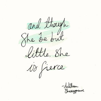 and though she be but little, she is fierce - William Shakespeare // Custom quote // hand lettered quote