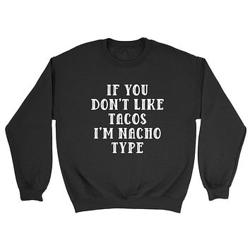 If you don't like tacos I'm nacho type, funny saying, gift for taco lover, graphic Crewneck Sweatshirt