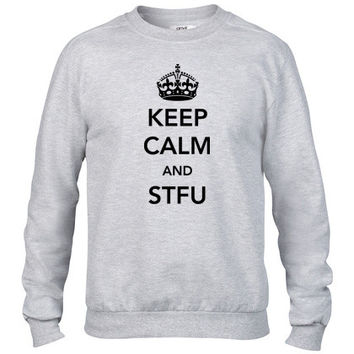 Keep Calm and STFU Crewneck sweatshirt