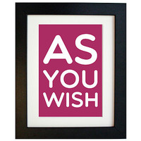 The Princess Bride 'As You Wish' Film Quote Print