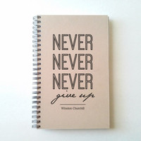 Never Never Never give up, Winston Churchill quote, 5X8 Journal, notebook sketchbook, diary brown kraft white gift for writers, motivational