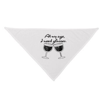 At My Age I Need Glasses - Wine Distressed Dog Bandana 26 by TooLoud