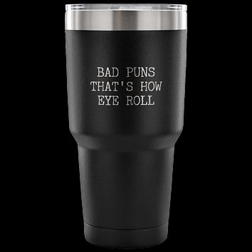 Bad Puns That's How I Roll Punny Tumbler Metal Mug Double Wall Vacuum Insulated Hot & Cold Travel Cup 30oz BPA Free