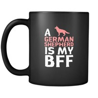 German shepherd a German shepherd is my bff 11oz Black Mug