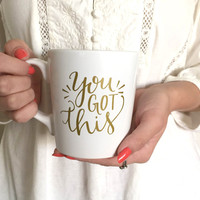 You Got This Mug - Gold Lettering