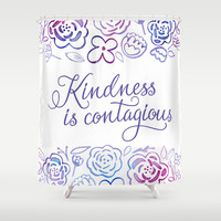 Kindness is Contagious Shower Curtain by Noonday Design