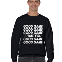 good game, I hate you Mens Sweatshirt
