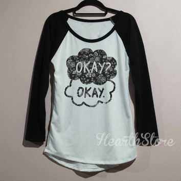 Okay? Okay. Shirt The Fault in Our Stars Shirt Baseball Raglan Shirt Tee Long Sleeve TShirt T Shirt Women - size S M L