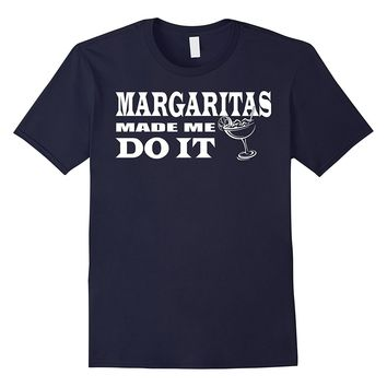 Margaritas Made Me Do It Distressed Funny Drinking T Shirt