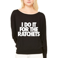I Do It For The RatchetsD WOMEN'S FLOWY LONG SLEEVE OFF SHOULDER TEE