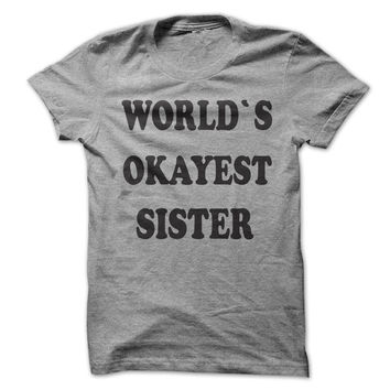 Worlds Okayest Sister t s