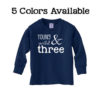 Toddler 3rd Birthday Shirt Long Sleeve - Three Year Old Birthday Shirt - Three Year Old Funny Shirt for Little Boys - Young Wild and Three