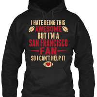 I Hate Being This Awesome But I'm A San Francisco Fan So I Can't Help It