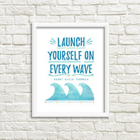 Inspirational wall art quotes, watercolor quote print, word art, girls bedroom art, Henry David Thoreau quote, launch yourself on every wave