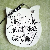 Funny cat sign,  When I die, cat gets everything