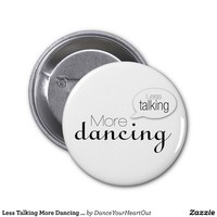 Less Talking More Dancing Speech Bubble Version Button from Zazzle.com