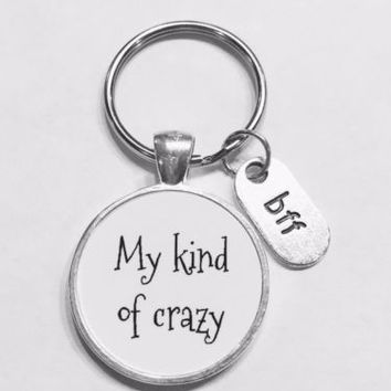 My Kind Of Crazy Bff Best Friend Christmas Friends Gift Keychain