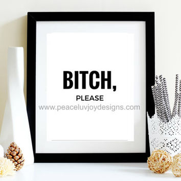 "50% OFF SALE-Printable Art, ""Bitch, Please"" Typography, Gag Gift, 8x10, Wall Art, Office Print , Home Decor, Instant Download, Typography"