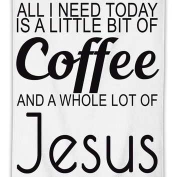 All I Need Today Is A Little Bit Of Coffee And Whole Lot Of Jesus Slogan  MicroFiber Towel W/ Custom Printed Designs| Eco-Friendly Material| Machine Washable| Available in 3 sizes| Premium Bathroom Supplies By Styleart