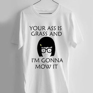 Your Ass is grass and I'm gonna mow it T-shirt Men, Women Youth and Toddler