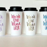 Work first wine later travel coffee mug gift for her, funny travel mug.