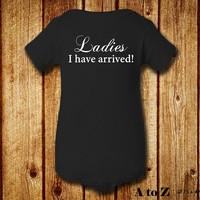 Ladies I Have Arrived, Funny Baby Boy Clothes, New Baby Gift, MORE COLOR OPTIONS