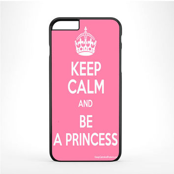 Keep calm and be a princess Pink Iphone 6 Plus | 6s Plus Case