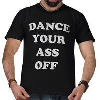 Dance Your Ass Off Tee Shirts from Zazzle.com