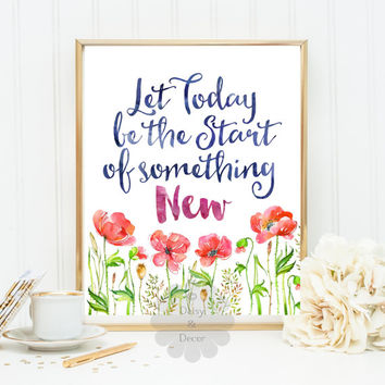 Let today be the start of something new quote printable wall art decor nursery poster typography print calligraphy art flowers art poster