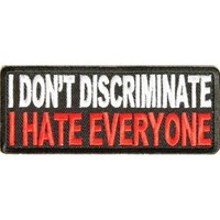 "Embroidered Iron On Patch - I Don't Discriminate I Hate Everyone 4"" x 1.5"" Patch"